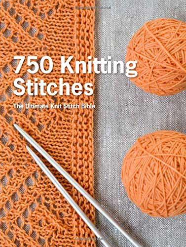 750 Knitting Stitches The Ultimate Knit Stitch Bible